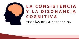 La Consistencia y Disonancia Cognitiva